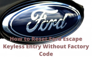 How to Reset Ford Escape Keyless Entry Without Factory Code